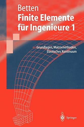Finite Elemente für Ingenieure 1: Grundlagen, Matrixmethoden, Elastisches Kontinuum (Springer-Lehrbuch)