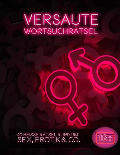 Versaute Wortsuchrätsel: Heiße Rätsel rund um Sex, Erotik & Co.