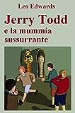 Jerry Todd e la mummia sussurrante (Italian Edition)