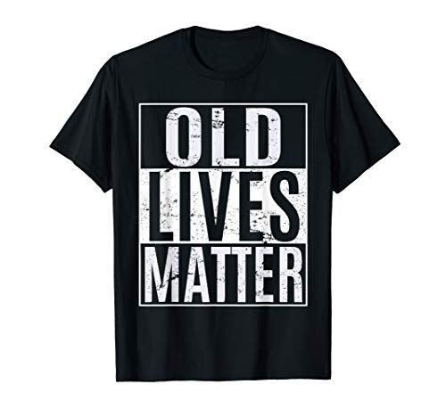 Old Lives Matter T Shirt