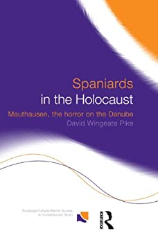 Spaniards in the Holocaust: Mauthausen, Horror on the Danube (Routledge/Canada Blanch Studies on Contemporary Spain) (English Edition) par [David Wingeate Pike]