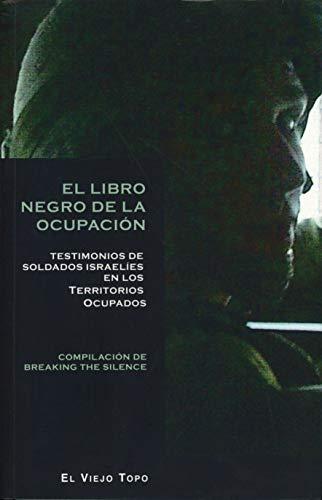 El Libro Negro de la Ocupación. Testimonios de soldados israelíes en los Territorios Ocupados