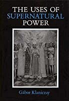 The Uses of Supernatural Power: The Transformation of Popular Religions in Medieval and Early-Modern Europe