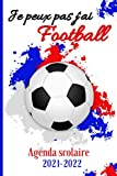 JE PEUX PAS J'AI FOOTBALL- AGENDA SCOLAIRE 2021 2022: pour les amateurs du sport. Planificateur Scolaire Journalier Août 2021 À Juillet 2022   2 ... une année scolaire réussie  Fille, Garçon...