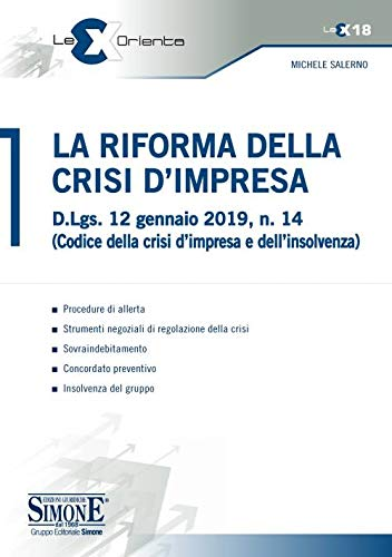 La riforma della crisi di impresa. D.Lgs. 12 gennaio 2019, n. 14 (Codice della crisi d'impresa e dell'insolvenza)