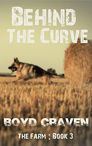 The Farm Book 3: Behind The Curve (Behind The Curve - The Farm) by [Boyd Craven III]