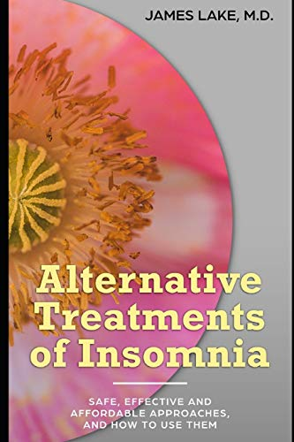 Alternative Treatments of Insomnia: Safe, effective and affordable approaches and how to use them (Alternative and Integrative Treatments in Mental Health Care)