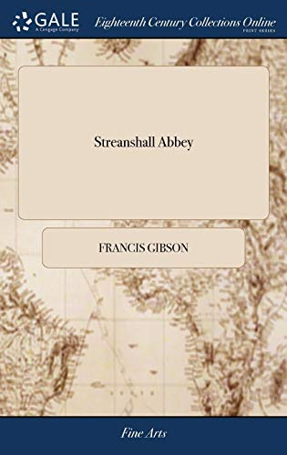 Streanshall Abbey: Or, the Danish Invasion. a Play of Five Acts: As First Performed at the Theatre in Whitby, Dec. 2d. 1799. Written by Francis Gibson, Esq