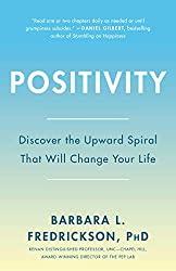 Image: Positivity: Top-Notch Research Reveals the 3-to-1 Ratio That Will Change Your Life | Paperback: 288 pages | by Barbara Fredrickson (Author). Publisher: Harmony; 1st Edition (December 29, 2009)