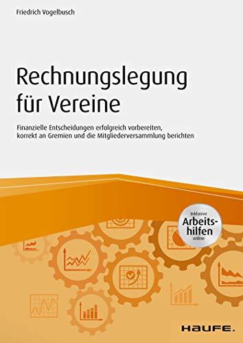 Rechnungslegung für Vereine: Finanzielle Entscheidungen erfolgreich vorbereiten, korrekt an Gremien und die Mitgliederversammlung berichten (Haufe Fachbuch)