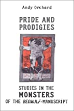 Pride and Prodigies: Studies in the Monsters of the Beowulf Manuscript