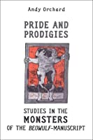 Pride and Prodigies: Studies in the Monsters of the Beowulf-Manuscript (Heritage)