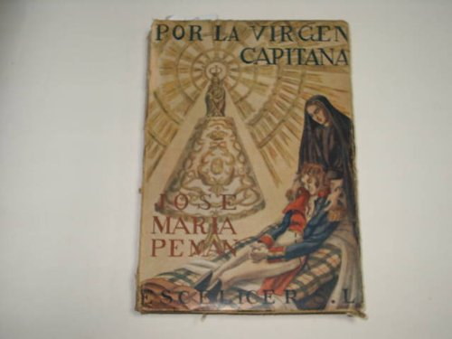 POR LA VIRGEN CAPITANA.poema dramatico en verso, la accion en los Sitios de Zaragoza en 1808.