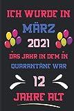 Ich wurde In MÄRZ 2021, das Jahr In dem In Quarantäne war 12 Jahre alt: Alles Gute zum Geburtstag wird 12 Jahre alt Geschenkideen für Frauen - Männer ... Alternative zu einer Karte : Notizbuch