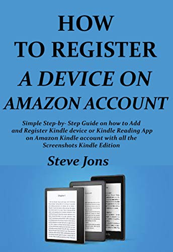 How To Register A Device On Amazon Account: Simple Step-By-Step Guide On How To Add And Register Kindle Account With All The Screenshot Kindle Edition (English Edition)