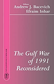 The Gulf War of 1991 Reconsidered (BESA Studies in International Security (Paperback)) (English Edition)