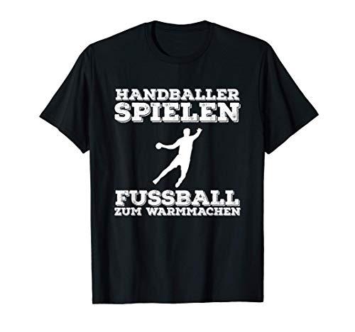 Handballer Spielen Fußball Zum Warmmachen Ballsport Torwart T-Shirt