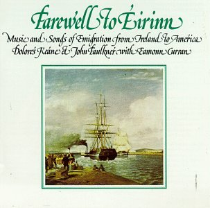 Farewell to Eirinn: Music and Songs of Emigration from Ireland to America