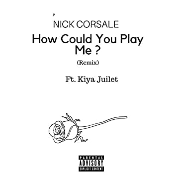 How Could You Play Me?  (Remix)
