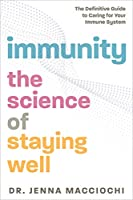Immunity: The Science of Staying Well: The Definitive Guide to Caring for Your Immune System