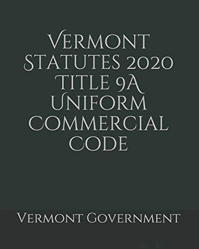 Vermont Statutes 2020 Title 9A Uniform Commercial Code