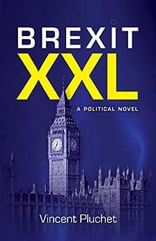 [Vincent Pluchet, Margaret Morrison]のBrexit XXL: A political novel (English Edition)