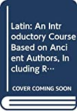 Latin: An Introductory Course Based on Ancient Authors, Including Readings