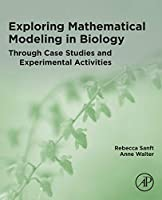 Exploring Mathematical Modeling in Biology Through Case Studies and Experimental Activities