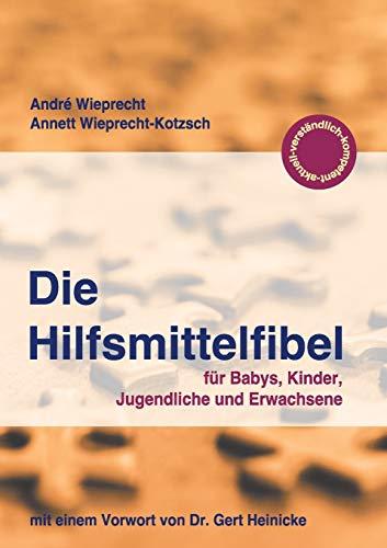 Die Hilfsmittelfibel: für Babys, Kinder, Jugendliche und Erwachsene