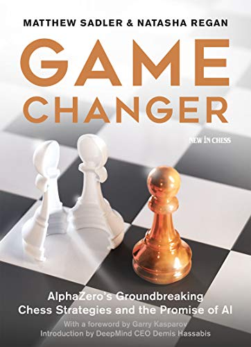 Game Changer: AlphaZero's Groundbreaking Chess Strategies and the Promise of AI (English Edition)