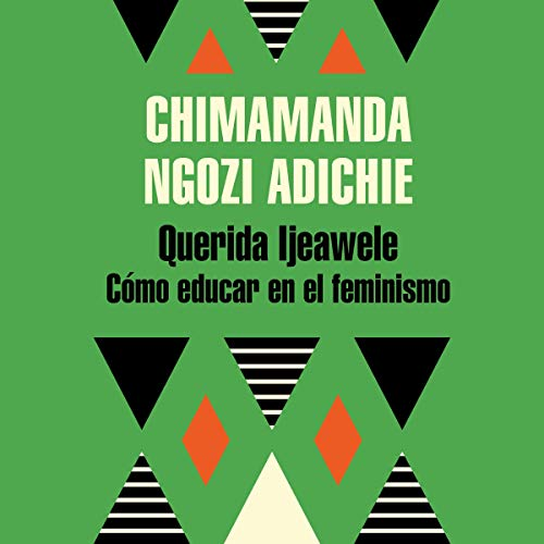 Querida Ijeawele. Cómo educar en el feminismo [Dear Ijeawele. How to Educate in Feminism]  By  cover art