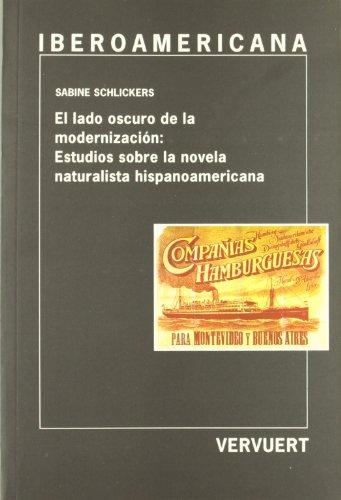 El lado oscuro de la modernización: Estudios sobre la. novela naturalista hispanoamericana....