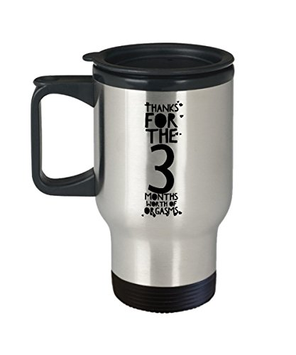 3 Month Anniversary Gifts For Him - Thanks For All The Months Of Orgasms - 3rd Three Third Rd Romantic Sexy Tumbler Travel Coffee Mug Cup For Her Men Women Boyfriend Girlfriend