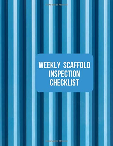 Weekly Scaffold Inspection Checklist: Daily Routine Inspection Project Safety Maintenance Renovation and Repair Record Notebook Logbook Journal ... pages. (Scaffold Inspection Tracker, Band 49)