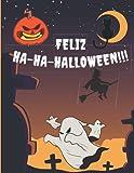 FELIZ HA-HA-HALLOWEEN!!!: Un Libro para Colorear de Miedo Para Niños El Libro Para Colorear Más Espeluznante para 4 a 6 Años, y de 6 a 10 Años Páginas ... Brujas, Niños Disfrazados de Halloween y Más