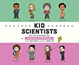 Kid Scientists: True Tales of Childhood from Science Superstars (Kid Legends, Band 5)