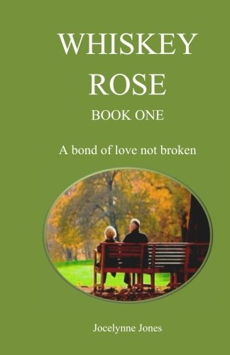 Whiskey Rose - Book One: A bond of love not broken