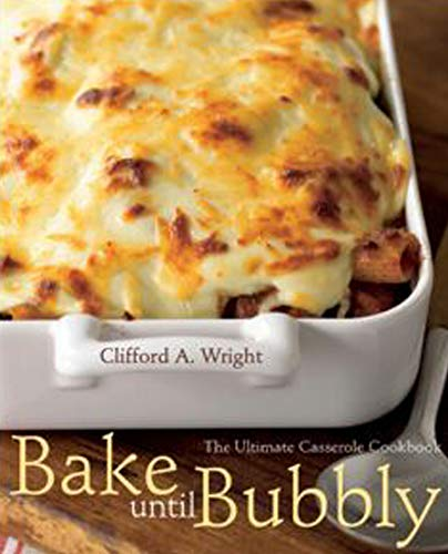 Bake Until Bubbly: The Ultimate Casserole Cookbook by [Clifford A. Wright]