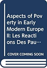 Aspects of Poverty in Early Modern Europe II: Les Reactions Des Pauvres a LA Pauvrete Etudes D'Histoire Et Urbaine (Odense University Studies in History and Social Sciences)