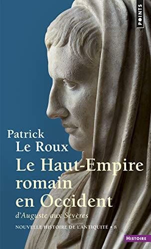 Nouvelle histoire de l'Antiquité : Tome 8, Le Haut-Empire romain en Occident, d'Auguste aux Sévères (31 av J-C - 235 apr J-C)