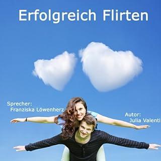 Erfolgreich Flirten                   Autor:                                                                                                                                 Franziska Löwenherz                               Sprecher:                                                                                                                                 Franziska Löwenherz                      Spieldauer: 1 Std. und 15 Min.     127 Bewertungen     Gesamt 4,1