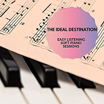 The Ideal Destination - Easy Listening Soft Piano Sessions