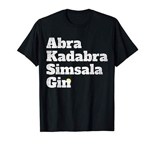 Magischer Gin Spruch für Gin Fans Abra Kadabra Simsala Gin T-Shirt