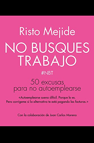 No busques trabajo: 50 excusas para no autoemplearse (Sin...