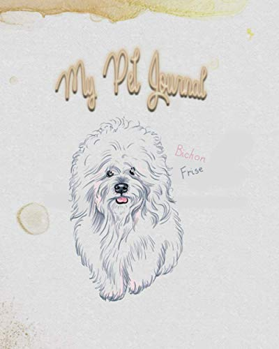 My Pet Journal Bichon Frise: Medical & Health and Vet Records, A Keepsake Book, Information Logbook...