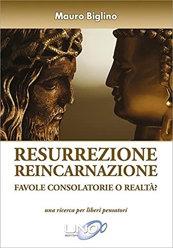 Resurrezione Reincarnazione: Favole consolatorie o realtà? (La Via dei Misteri Antichi)