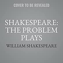 Shakespeare: The Problem Plays Lib/E: All's Well That Ends Well, Measure for Measure, the Merchant of Venice, Timon of Ath...