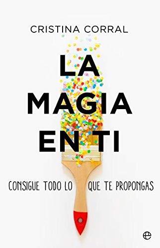 La magia en ti: Consigue todo lo que te propongas (Psicología y salud)