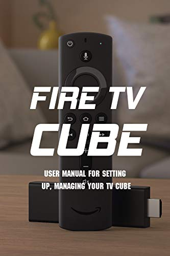 Fire TV Cube: User Manual For Setting Up, Managing Your TV Cube: Fire Tv Cube Manual Book For User (English Edition)