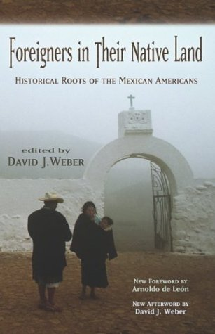 Foreigners in Their Native Land: Historical Roots of the Mexican Americans